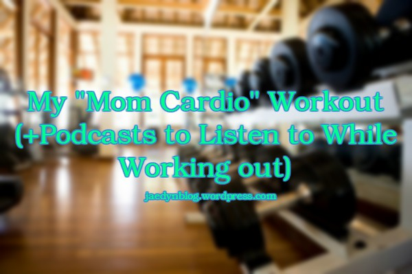 "My ""Mom Cardio"" Workout (+Podcasts to Listen to While Working out)"