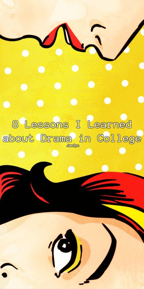 8 Lessons I Learned About Drama in College